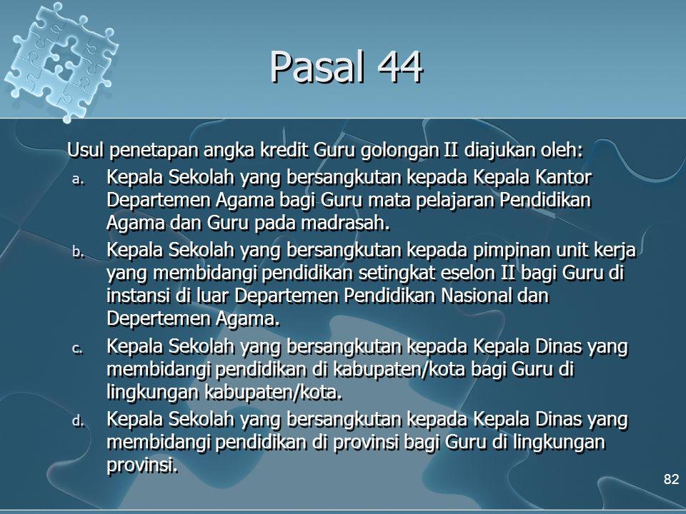 Pasal 44 Usul penetapan angka kredit Guru golongan II diajukan oleh: