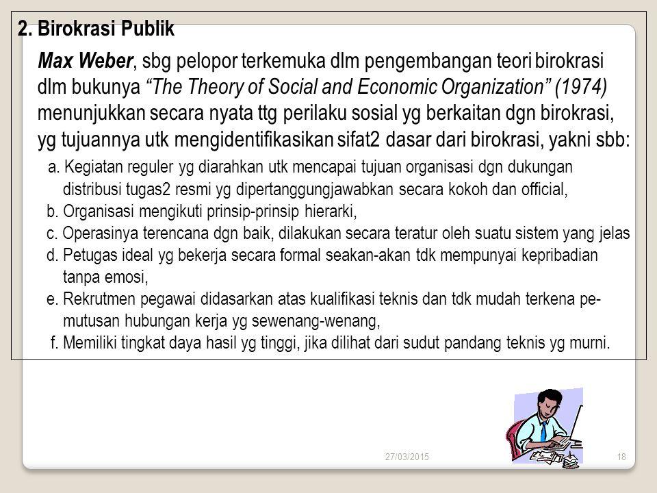 Max Weber, sbg pelopor terkemuka dlm pengembangan teori birokrasi