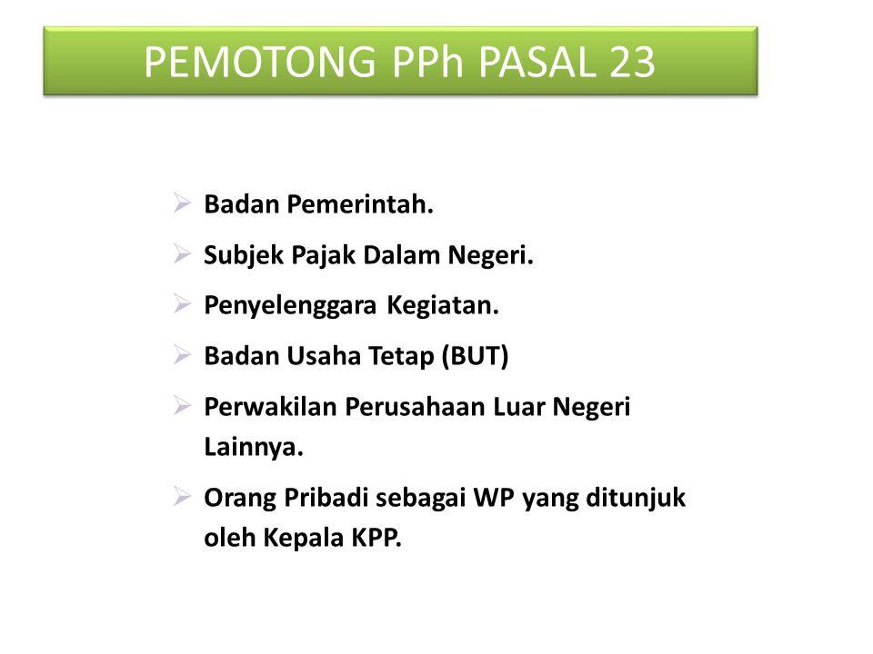 PEMOTONG PPh PASAL 23 Badan Pemerintah. Subjek Pajak Dalam Negeri.