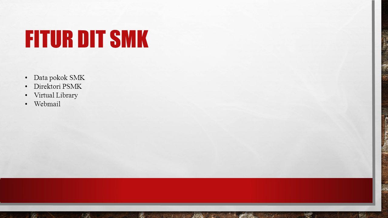 FITUR DIT SMK Data pokok SMK Direktori PSMK Virtual Library Webmail
