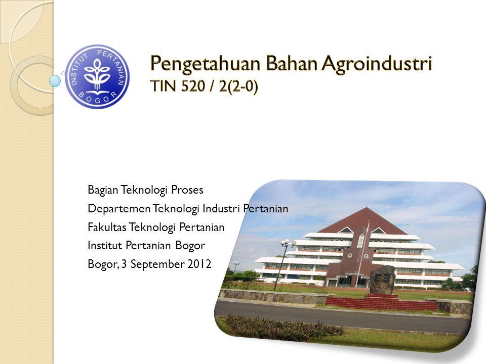 Pengetahuan Bahan Agroindustri TIN 520 / 2(2-0)