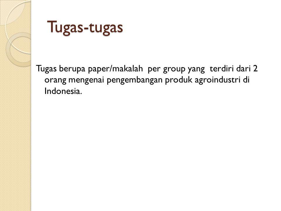 Tugas-tugas Tugas berupa paper/makalah per group yang terdiri dari 2 orang mengenai pengembangan produk agroindustri di Indonesia.