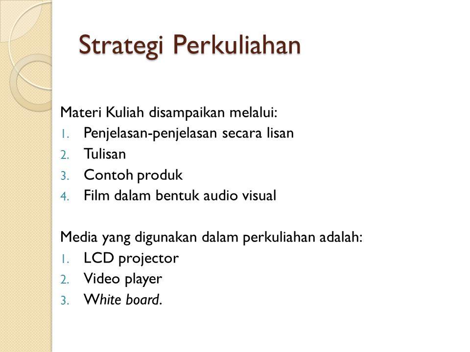 Strategi Perkuliahan Materi Kuliah disampaikan melalui: