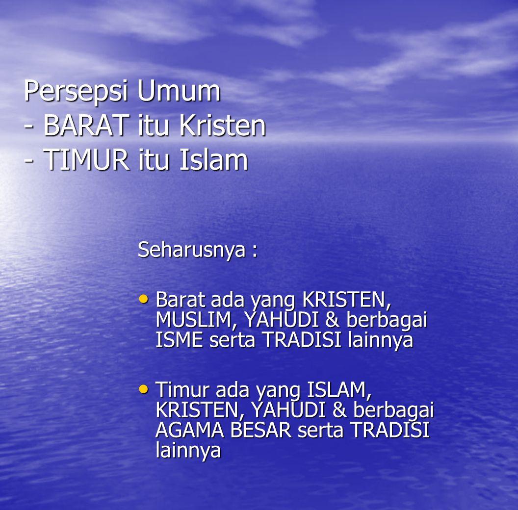 Persepsi Umum - BARAT itu Kristen - TIMUR itu Islam