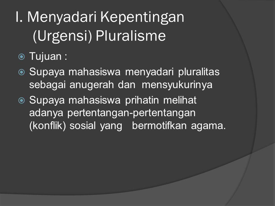 I. Menyadari Kepentingan (Urgensi) Pluralisme