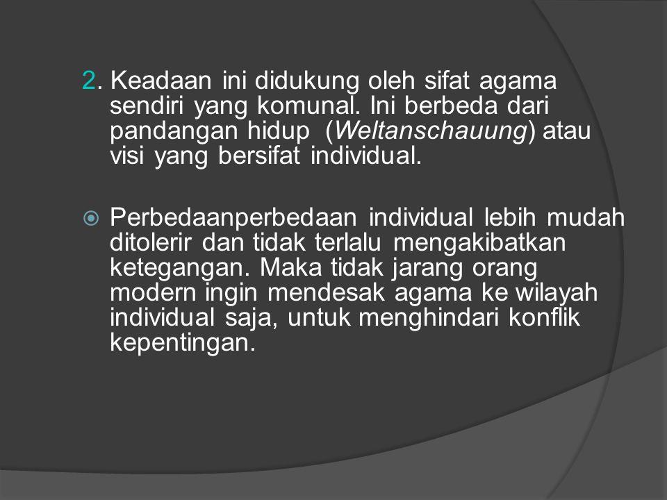 2. Keadaan ini didukung oleh sifat agama sendiri yang komunal