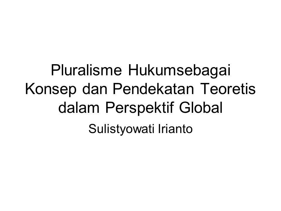 Pluralisme Hukumsebagai Konsep dan Pendekatan Teoretis dalam Perspektif Global