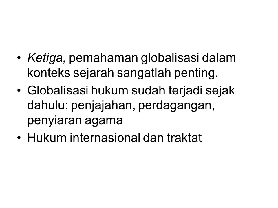 Ketiga, pemahaman globalisasi dalam konteks sejarah sangatlah penting.