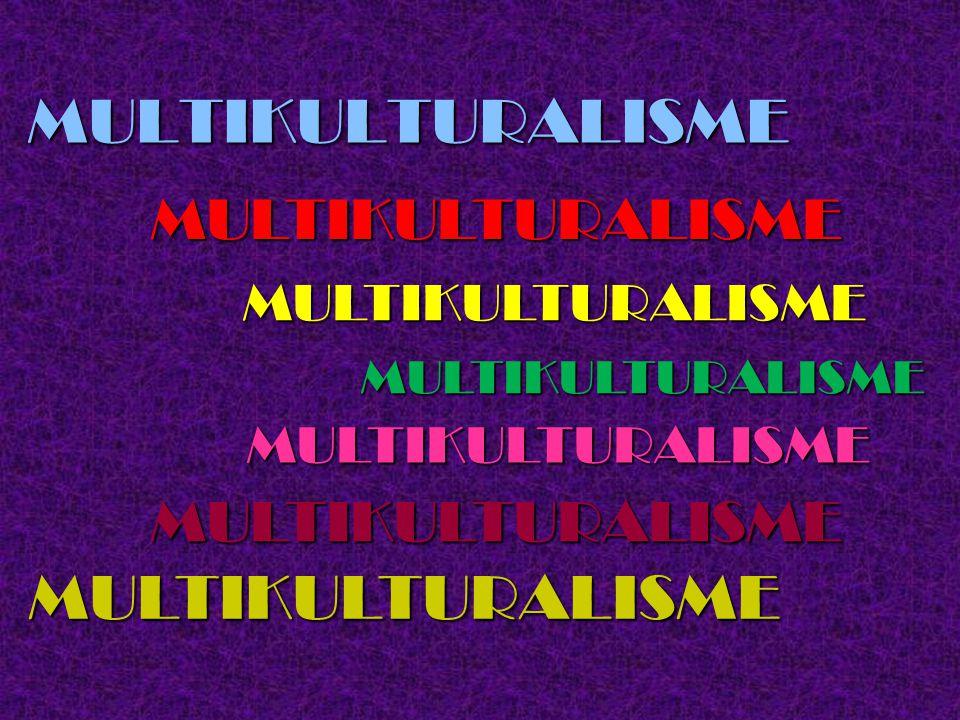 MULTIKULTURALISME MULTIKULTURALISME MULTIKULTURALISME