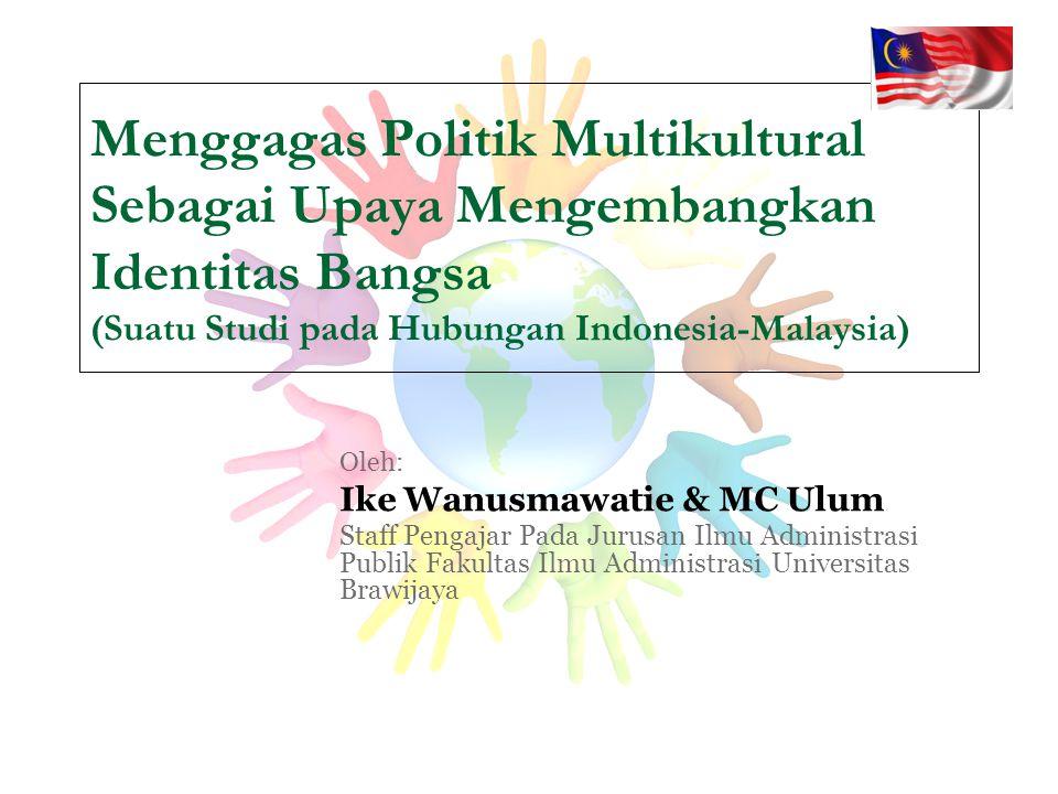 Menggagas Politik Multikultural Sebagai Upaya Mengembangkan Identitas Bangsa (Suatu Studi pada Hubungan Indonesia-Malaysia)