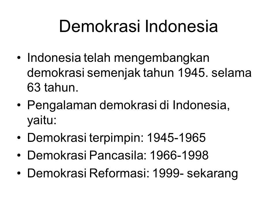 Demokrasi Indonesia Indonesia telah mengembangkan demokrasi semenjak tahun 1945. selama 63 tahun. Pengalaman demokrasi di Indonesia, yaitu: