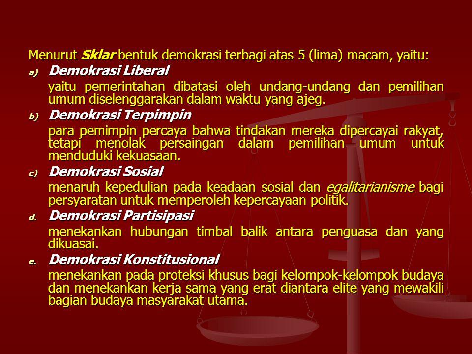 Menurut Sklar bentuk demokrasi terbagi atas 5 (lima) macam, yaitu: