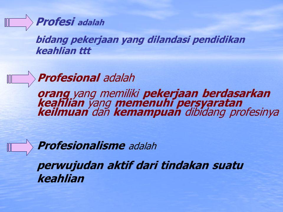 Profesionalisme adalah perwujudan aktif dari tindakan suatu keahlian