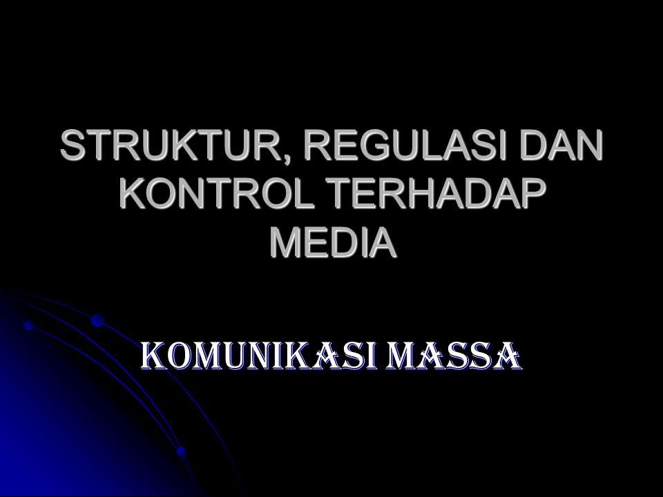 STRUKTUR, REGULASI DAN KONTROL TERHADAP MEDIA