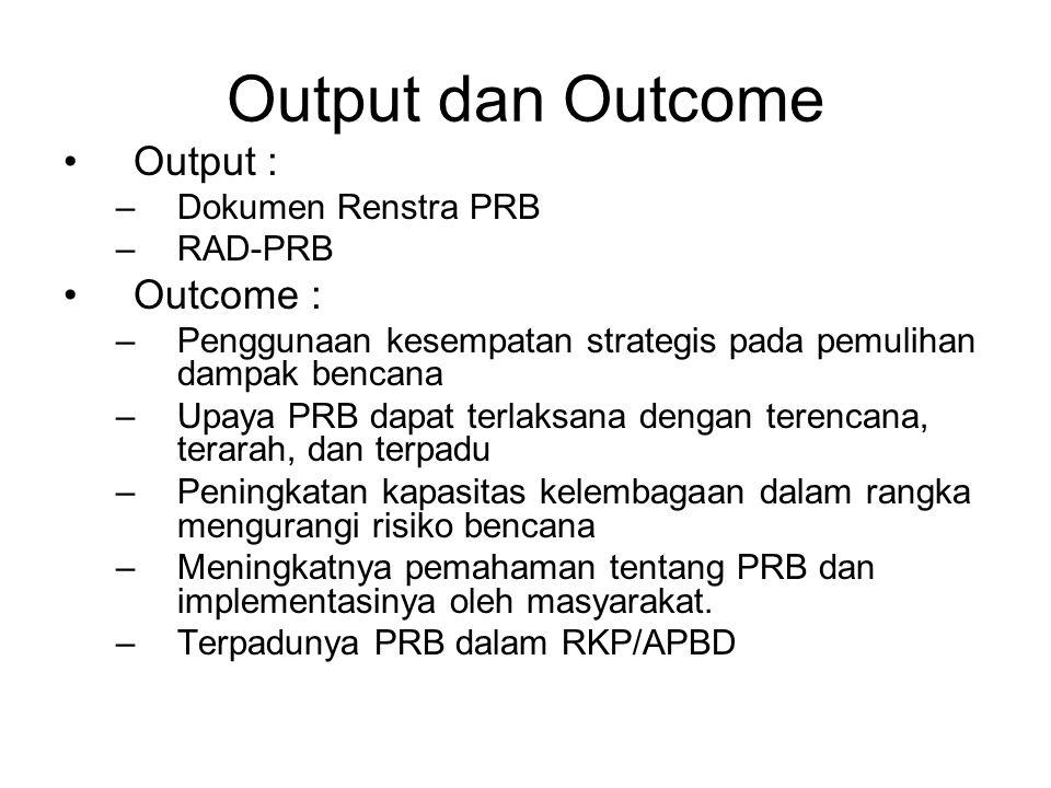 Output dan Outcome Output : Outcome : Dokumen Renstra PRB RAD-PRB