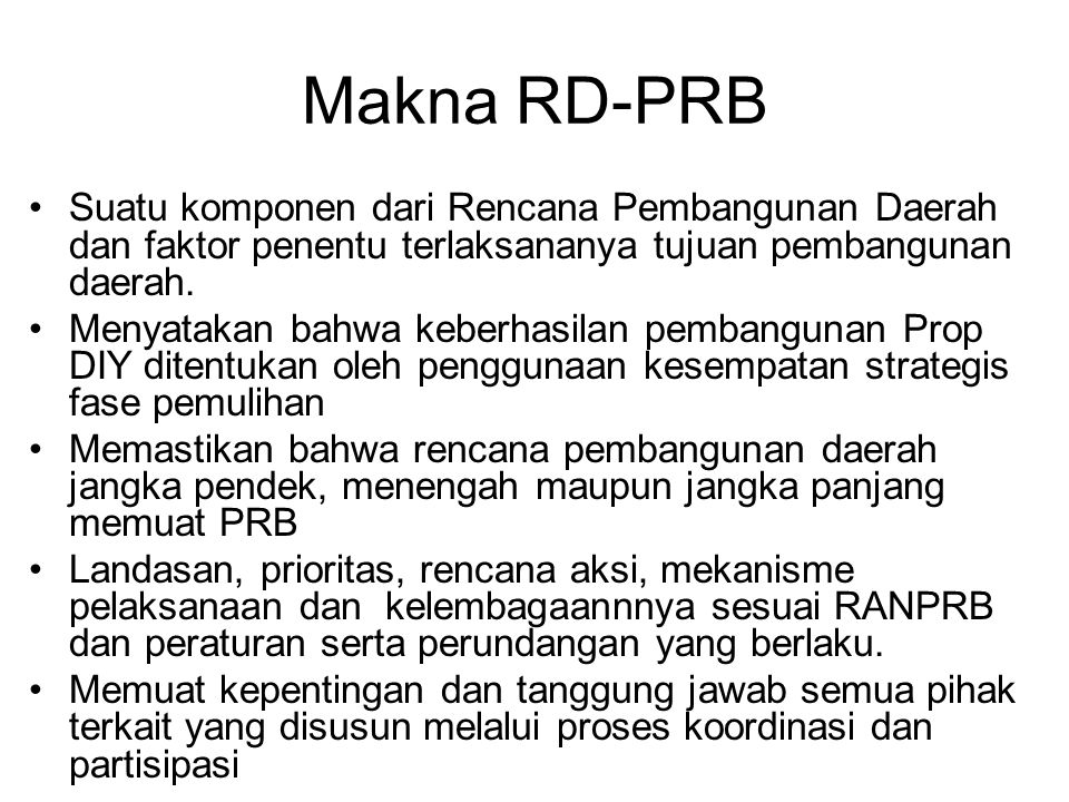 Makna RD-PRB Suatu komponen dari Rencana Pembangunan Daerah dan faktor penentu terlaksananya tujuan pembangunan daerah.