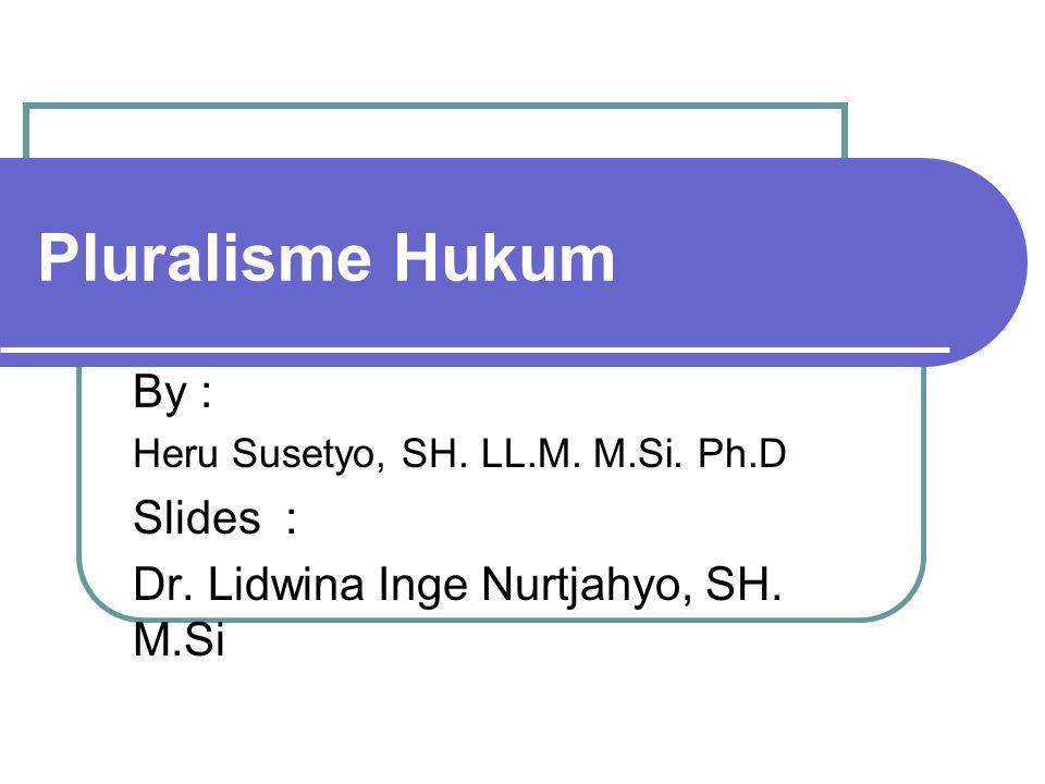 Pluralisme Hukum By : Slides : Dr. Lidwina Inge Nurtjahyo, SH. M.Si
