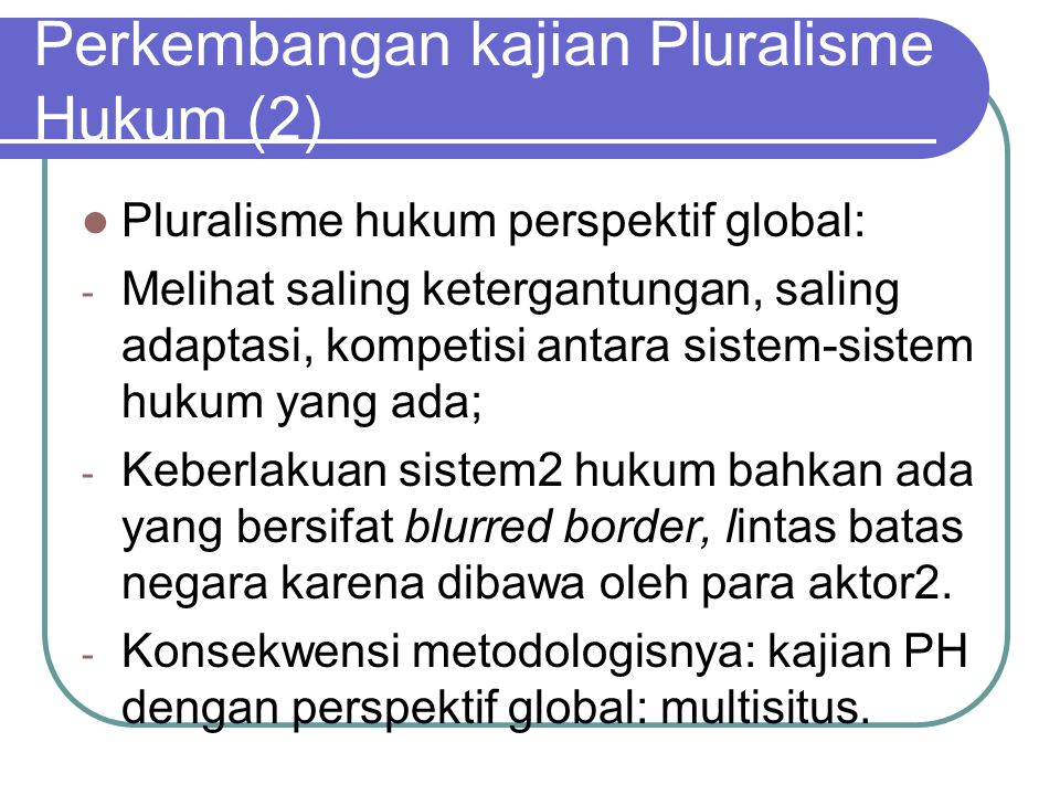 Perkembangan kajian Pluralisme Hukum (2)