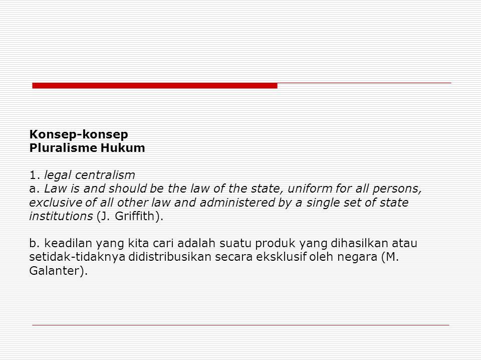 Konsep-konsep Pluralisme Hukum 1. legal centralism a
