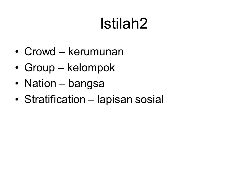 Istilah2 Crowd – kerumunan Group – kelompok Nation – bangsa