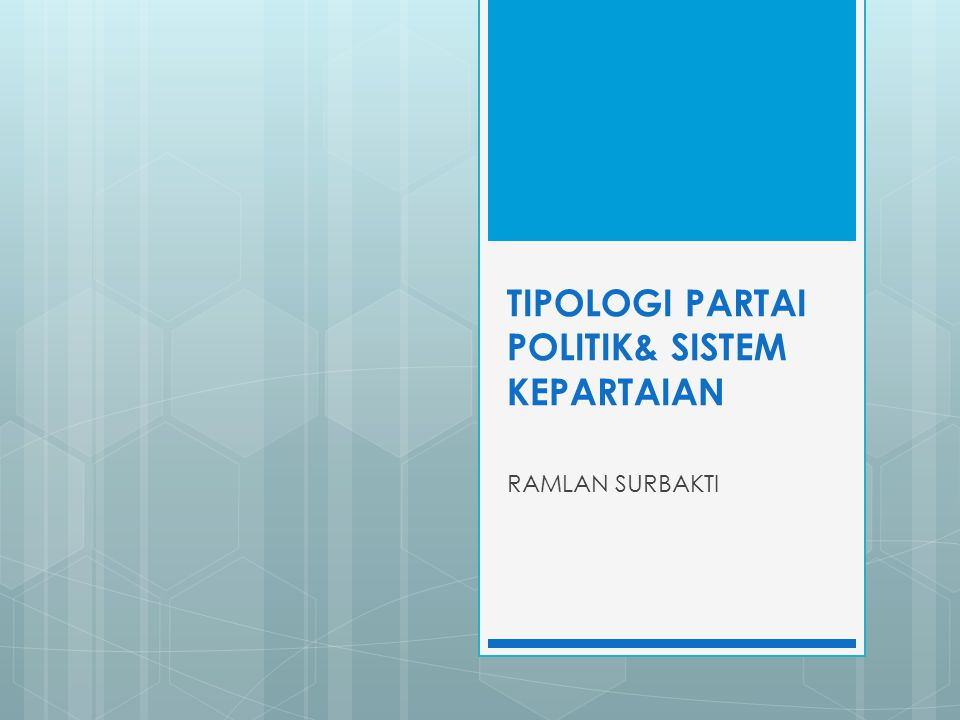 TIPOLOGI PARTAI POLITIK& SISTEM KEPARTAIAN
