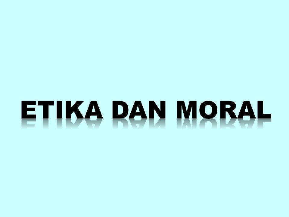 ETIKA DAN MORAL