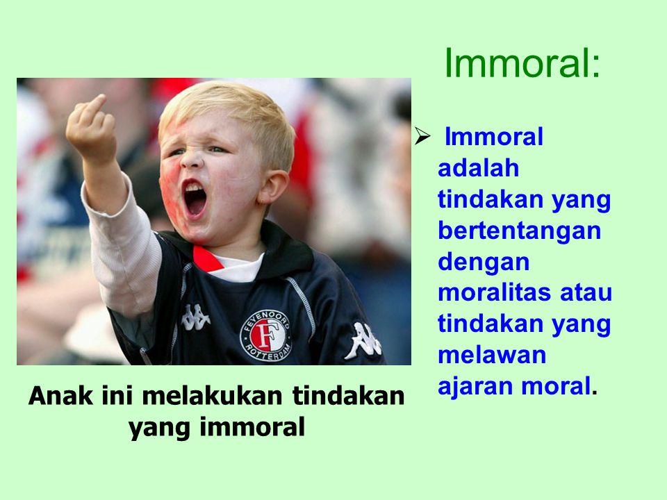 Anak ini melakukan tindakan yang immoral