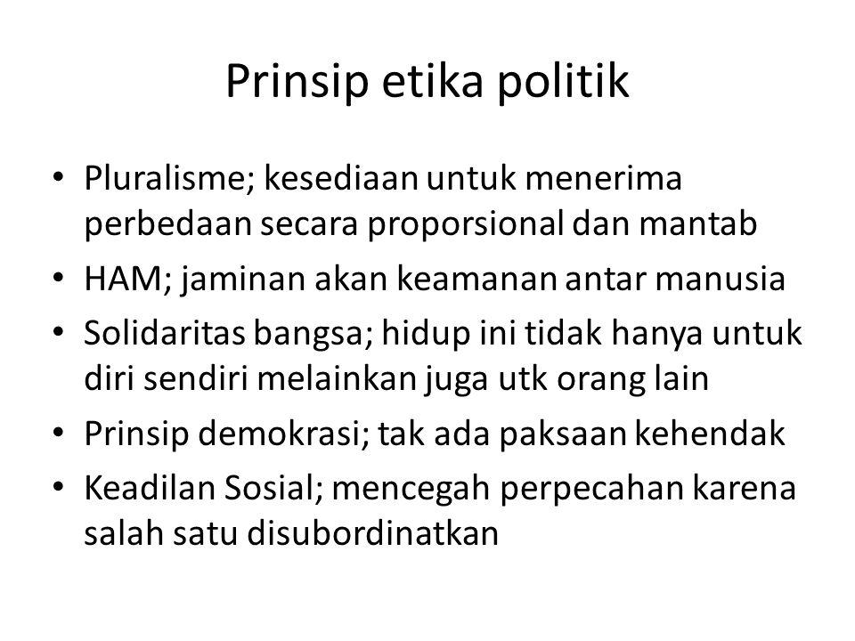 Prinsip etika politik Pluralisme; kesediaan untuk menerima perbedaan secara proporsional dan mantab.