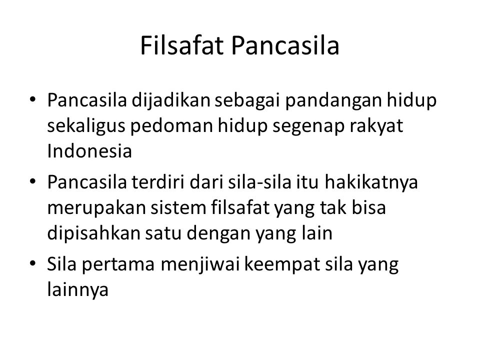 Filsafat Pancasila Pancasila dijadikan sebagai pandangan hidup sekaligus pedoman hidup segenap rakyat Indonesia.