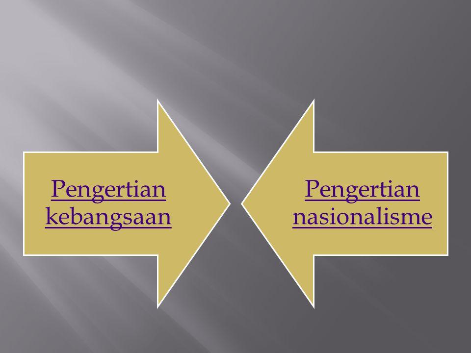 Pengertian kebangsaan Pengertian nasionalisme