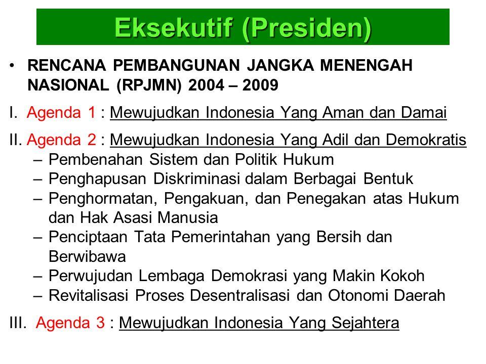 Eksekutif (Presiden) RENCANA PEMBANGUNAN JANGKA MENENGAH NASIONAL (RPJMN) 2004 – 2009. I. Agenda 1 : Mewujudkan Indonesia Yang Aman dan Damai.