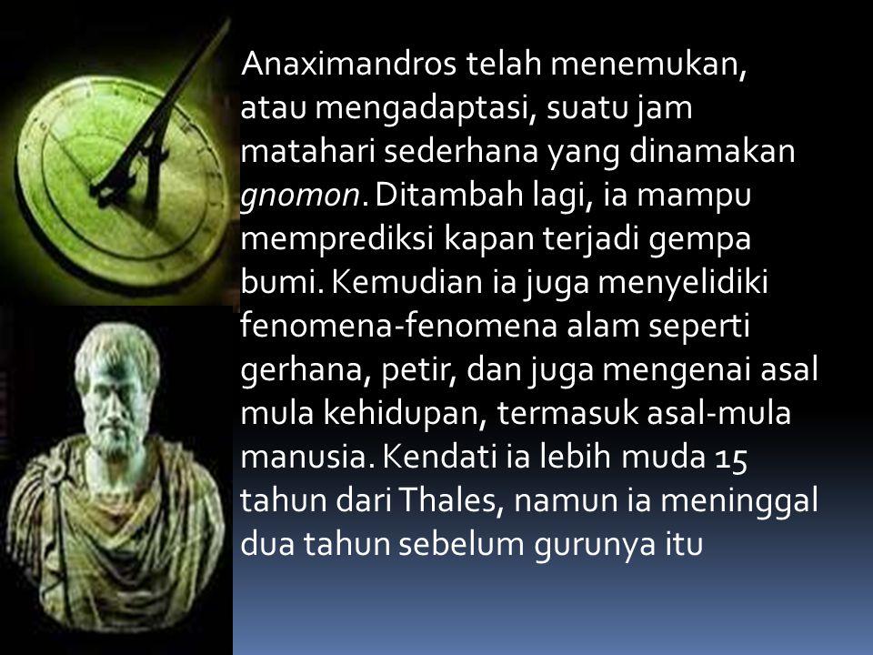 Anaximandros telah menemukan, atau mengadaptasi, suatu jam matahari sederhana yang dinamakan gnomon.