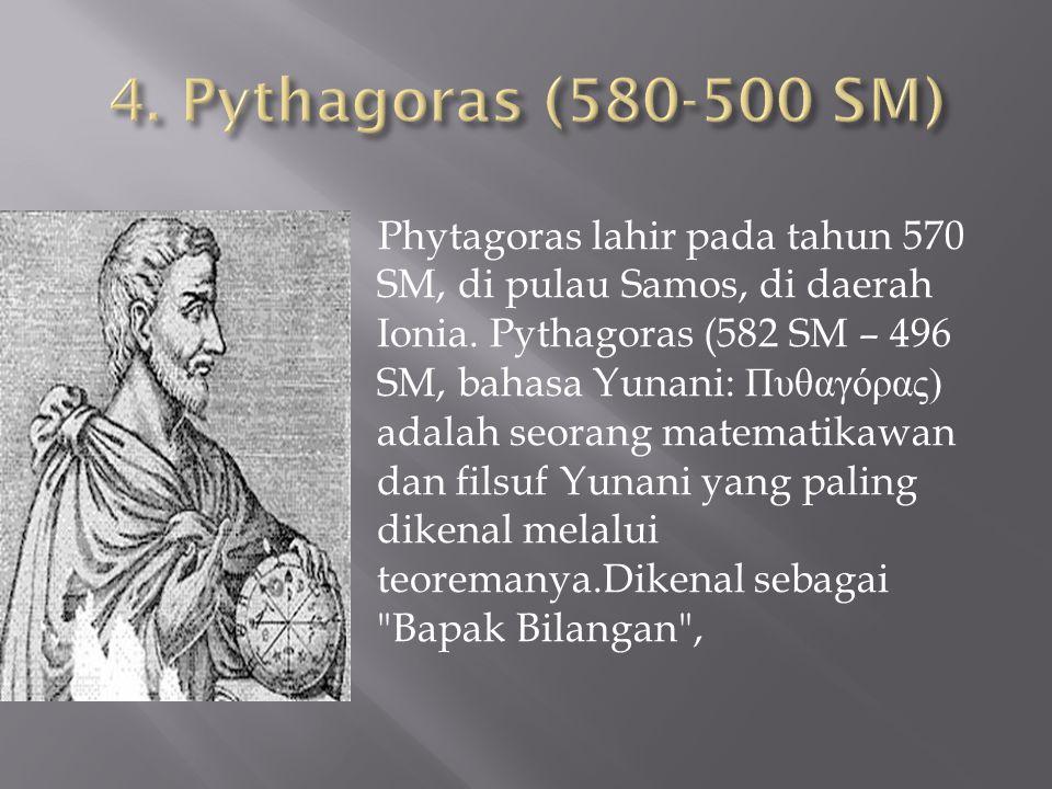 4. Pythagoras (580-500 SM)
