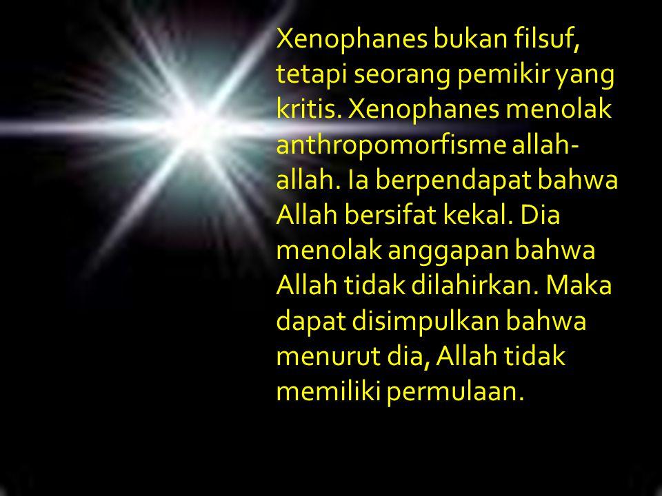Xenophanes bukan filsuf, tetapi seorang pemikir yang kritis