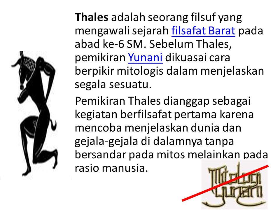 Thales adalah seorang filsuf yang mengawali sejarah filsafat Barat pada abad ke-6 SM.