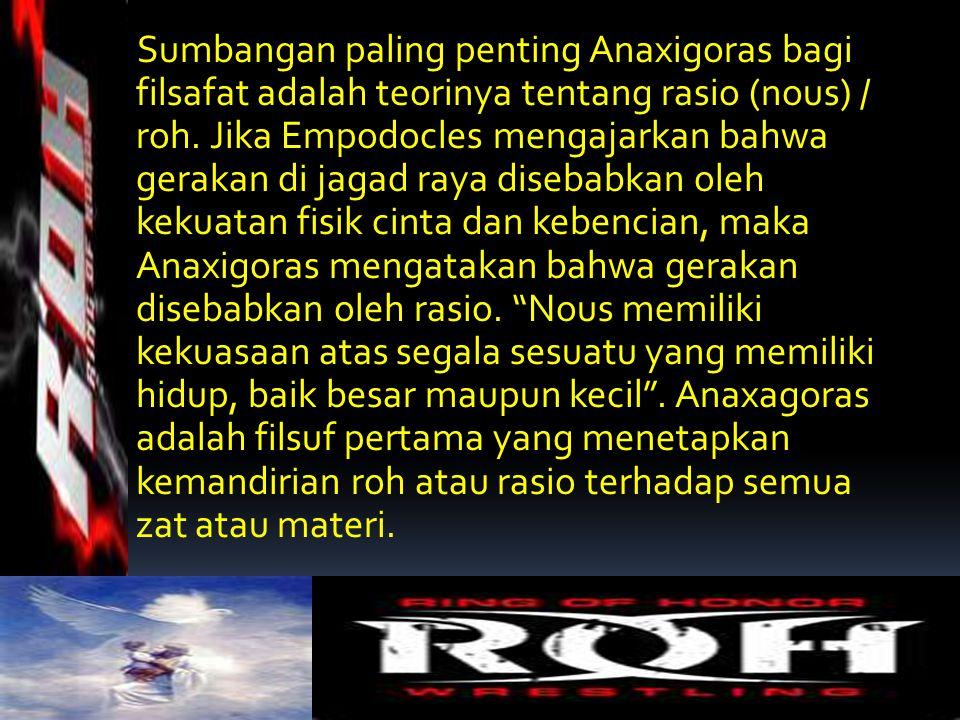 Sumbangan paling penting Anaxigoras bagi filsafat adalah teorinya tentang rasio (nous) / roh.
