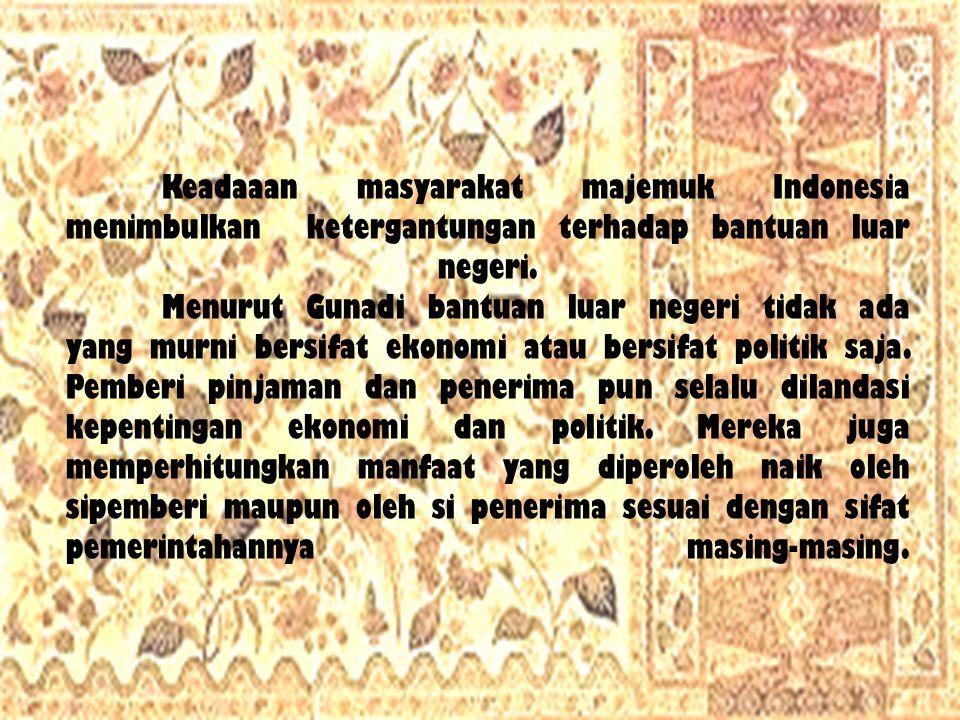 Keadaaan masyarakat majemuk Indonesia menimbulkan ketergantungan terhadap bantuan luar negeri.