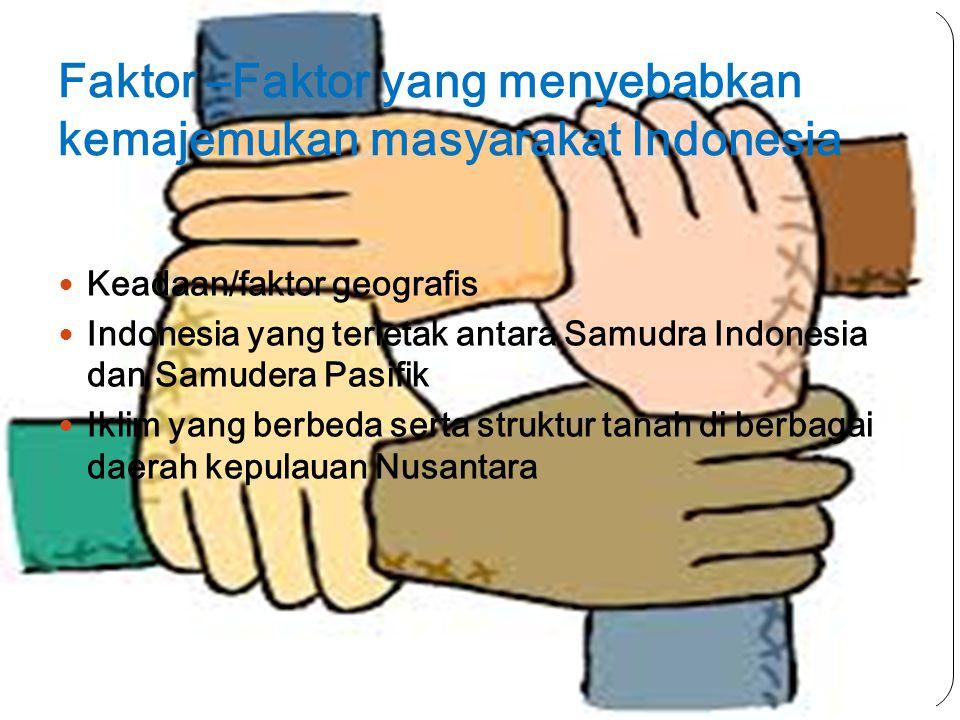 Faktor –Faktor yang menyebabkan kemajemukan masyarakat Indonesia