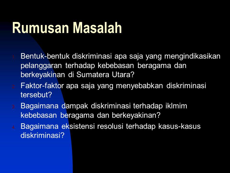 Rumusan Masalah Bentuk-bentuk diskriminasi apa saja yang mengindikasikan pelanggaran terhadap kebebasan beragama dan berkeyakinan di Sumatera Utara