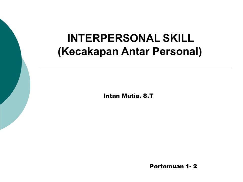 INTERPERSONAL SKILL (Kecakapan Antar Personal)