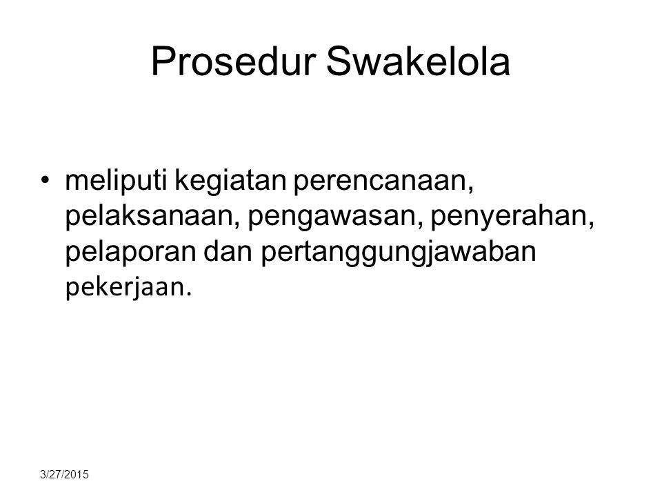 Prosedur Swakelola meliputi kegiatan perencanaan, pelaksanaan, pengawasan, penyerahan, pelaporan dan pertanggungjawaban pekerjaan.