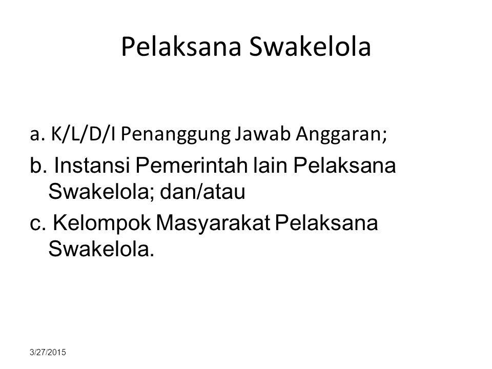 Pelaksana Swakelola a. K/L/D/I Penanggung Jawab Anggaran;