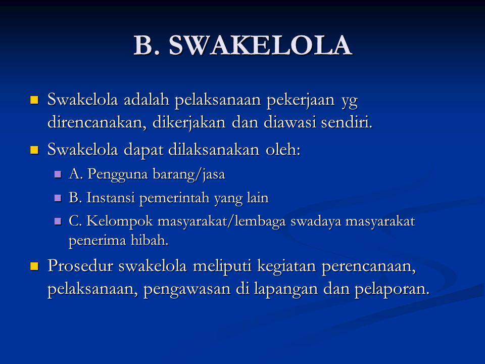 B. SWAKELOLA Swakelola adalah pelaksanaan pekerjaan yg direncanakan, dikerjakan dan diawasi sendiri.
