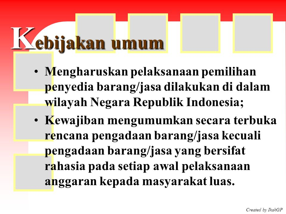 Kebijakan umum Mengharuskan pelaksanaan pemilihan penyedia barang/jasa dilakukan di dalam wilayah Negara Republik Indonesia;