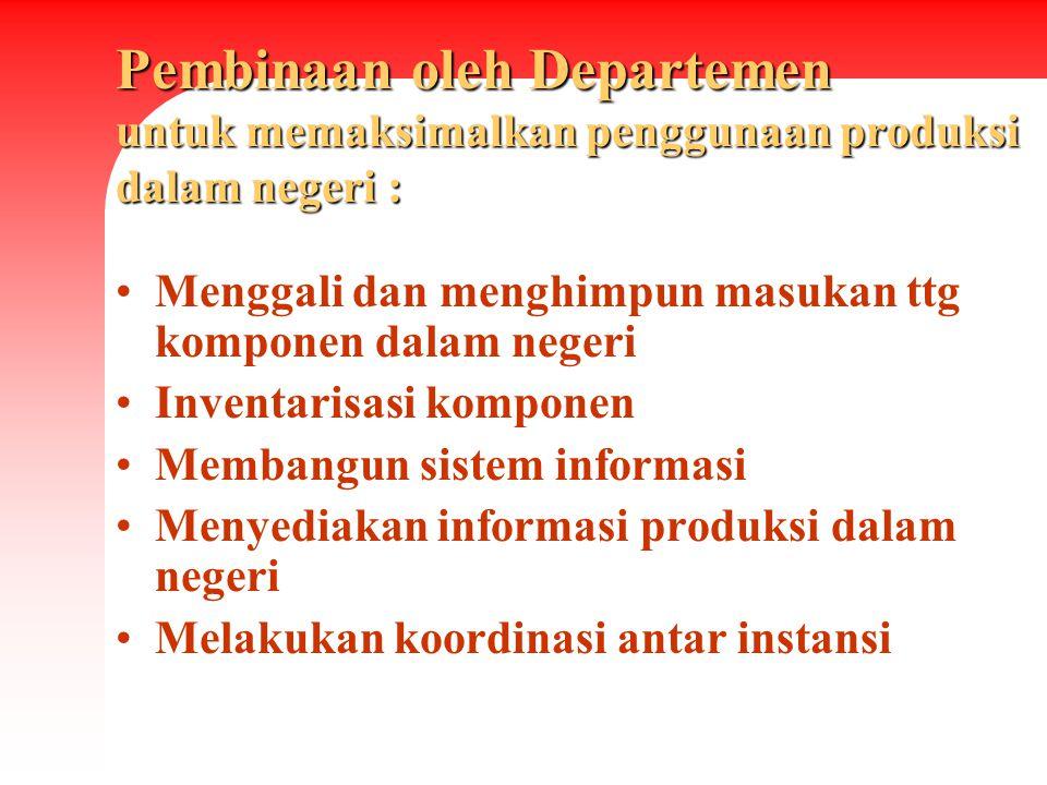 Pembinaan oleh Departemen untuk memaksimalkan penggunaan produksi dalam negeri :