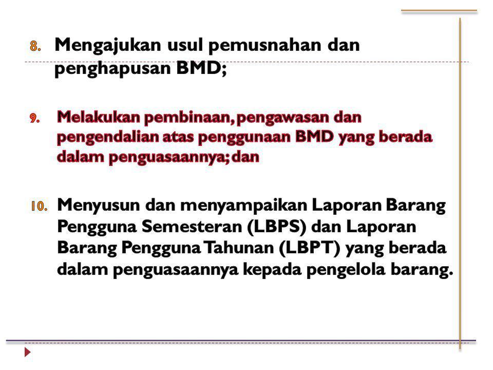 Mengajukan usul pemusnahan dan penghapusan BMD;