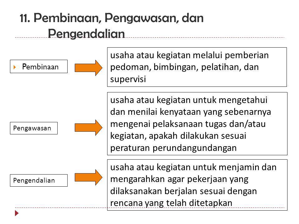 11. Pembinaan, Pengawasan, dan Pengendalian