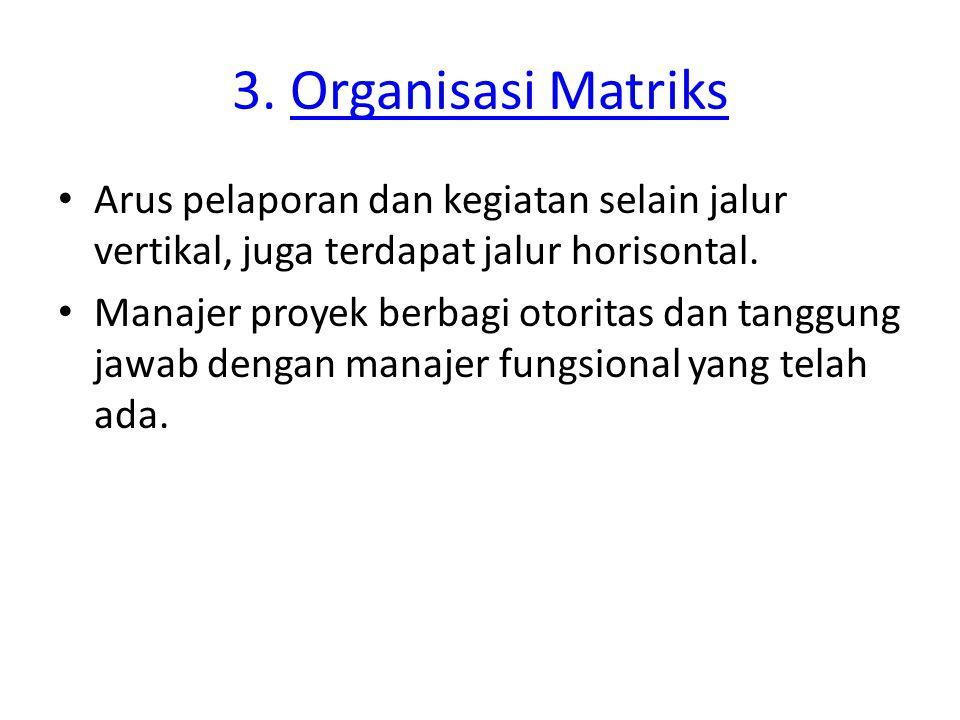 3. Organisasi Matriks Arus pelaporan dan kegiatan selain jalur vertikal, juga terdapat jalur horisontal.