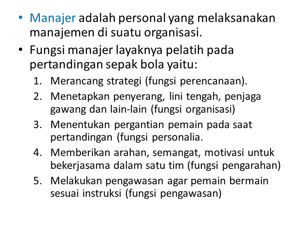 Fungsi manajer layaknya pelatih pada pertandingan sepak bola yaitu:
