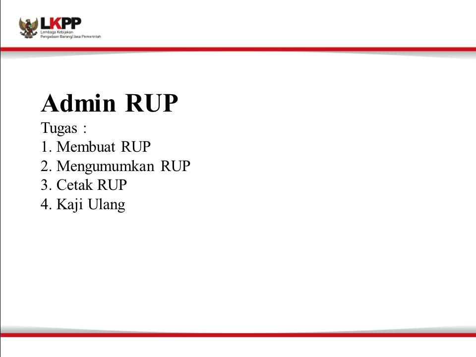 Admin RUP Tugas : 1. Membuat RUP 2. Mengumumkan RUP 3. Cetak RUP 4